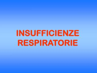 INSUFFICIENZE RESPIRATORIE
