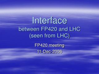 Interface between FP420 and LHC (seen from LHC)
