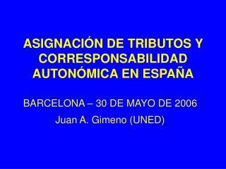 ASIGNACIÓN DE TRIBUTOS Y CORRESPONSABILIDAD AUTONÓMICA EN ESPAÑA