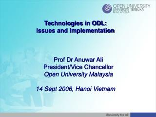 Technologies in ODL: Issues and Implementation 	Prof Dr Anuwar Ali 	President/Vice Chancellor
