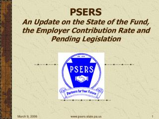 PSERS An Update on the State of the Fund, the Employer Contribution Rate and Pending Legislation