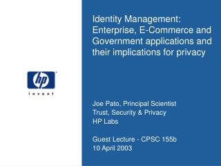 Joe Pato, Principal Scientist Trust, Security & Privacy HP Labs Guest Lecture - CPSC 155b