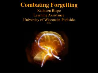 Combating Forgetting Kathleen Riepe Learning Assistance University of Wisconsin-Parkside 2002c