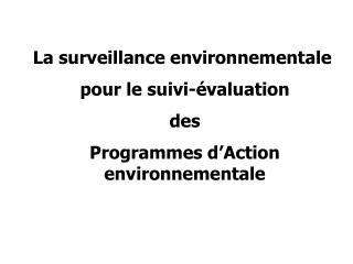 La surveillance environnementale pour le suivi-évaluation  des
