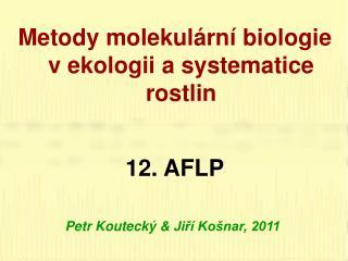 Metody molekulární biologie v ekologii a systematice rostlin 12 .  AFLP
