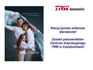 Kieruj życiem milionów kierowców!  Zostań pracownikiem Centrum Inżynieryjnego TRW w Częstochowie!