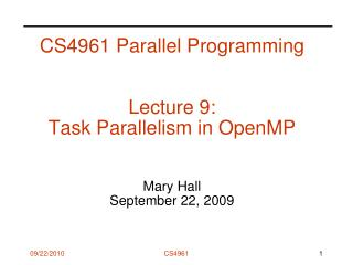 CS4961 Parallel Programming   Lecture 9:  Task Parallelism in OpenMP   Mary Hall September 22, 2009