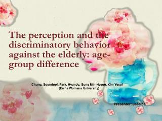 The perception and the discriminatory behavior against the elderly: age-group difference