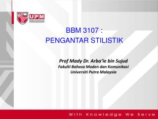 Prof Mady Dr. Arba'ie bin Sujud Fakulti Bahasa Moden dan Komunikasi Universiti Putra Malaysia