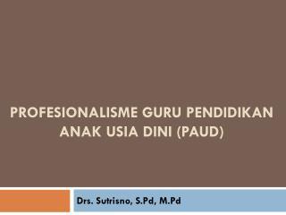 Profesionalisme Guru Pendidikan Anak Usia Dini (PAUD)