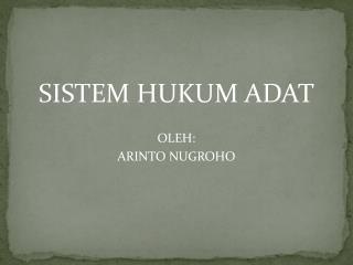 SISTEM HUKUM ADAT OLEH: ARINTO NUGROHO
