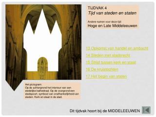 TIJDVAK 4 Tijd van steden en staten Andere namen voor deze tijd: Hoge en Late Middeleeuwen