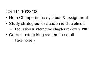 CG 111 10/23/08 Note:Change in the syllabus & assignment Study strategies for academic disciplines
