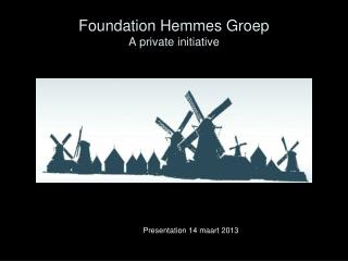 Foundation Hemmes Groep A private initiative