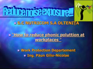 """S.C NUTRICOM S.A OLTENIŢA """" How to reduce phonic poluttion at workplaces """""""