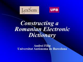Constructing a Romanian Electronic  Dictionary Andrei Filip Universitat Autònoma de Barcelona