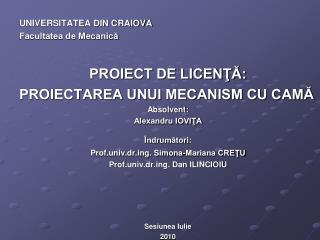 UNIVERSITATEA DIN CRAIOVA Facultatea de Mecanic? PROIECT DE LICEN??: