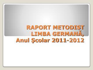RAPORT METODIST   LIMBA GERMANĂ,  Anul Școlar 2011-2012