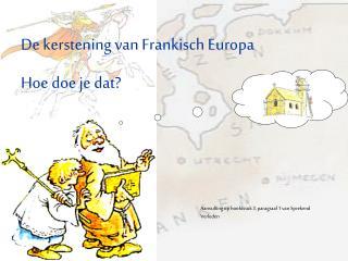 De kerstening van Frankisch Europa Hoe doe je dat?