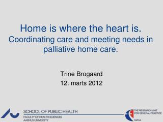 Home is where the heart is .  Coordinating care and meeting needs in palliative home care.