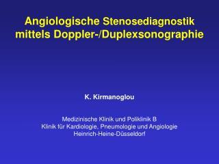 Angiologische  Stenosediagnostik  mittels Doppler-/Duplexsonographie K. Kirmanoglou
