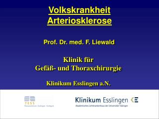 Prof. Dr. med. F.  Liewald Klinik  für  Gefäß- und  Thoraxchirurgie Klinikum Esslingen a.N.