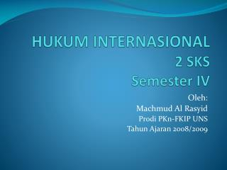HUKUM INTERNASIONAL 2 SKS Semester IV