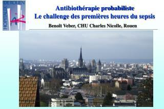 Antibiothérapie probabiliste Le challenge des premières heures du sepsis