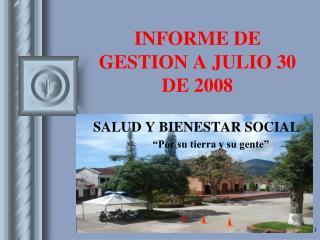 INFORME DE GESTION A JULIO 30 DE 2008