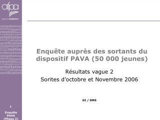Enquête auprès des sortants du dispositif PAVA (50 000 jeunes)