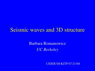 Seismic waves and 3D structure