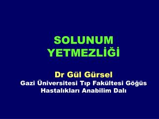 SOLUNUM YETMEZLİĞİ Dr Gül Gürsel Gazi Üniversitesi Tıp Fakültesi Göğüs Hastalıkları Anabilim Dalı