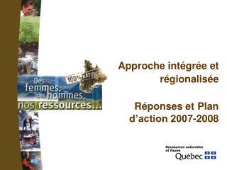 Approche intégrée et régionalisée Réponses et Plan d'action 2007-2008