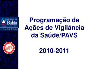 Programação de Ações de Vigilância da Saúde/PAVS 2010-2011