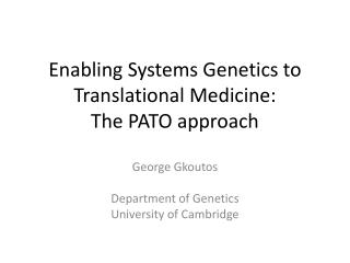 Enabling Systems Genetics to Translational Medicine: The PATO approach