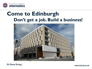 Come to Edinburgh  Don't get a job. Build a business!