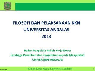FILOSOFI DAN PELAKSANAAN KKN UNIVERSITAS ANDALAS 2013