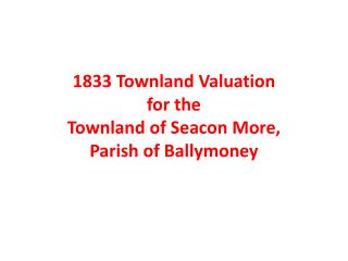 1833  Townland  Valuation for the  Townland  of  Seacon  More,  Parish of  Ballymoney