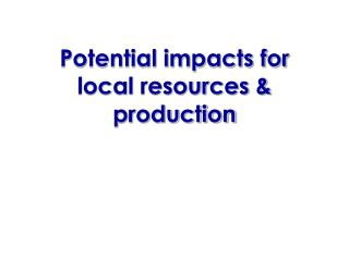 Potential impacts for local resources & production