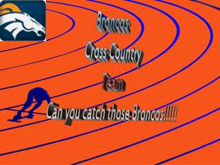 Broncos  Cross Country Team  Can you catch those Broncos!!!!!