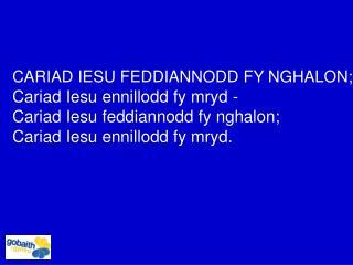 CARIAD IESU FEDDIANNODD FY NGHALON; Cariad Iesu ennillodd fy mryd -