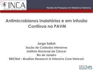Antimicrobianos Inalatórios e em Infusão  Contínua na PAVM