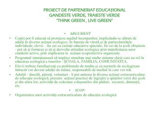 "PROIECT DE PARTENERIAT EDUCAŢIONAL GANDESTE VERDE, TRAIESTE VERDE ""THINK GREEN , LIVE GREEN"""