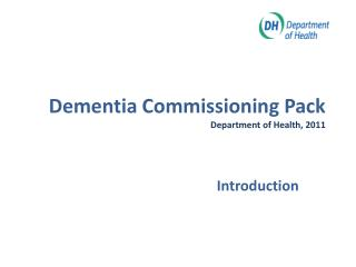 Dementia Commissioning Pack Department of Health, 2011