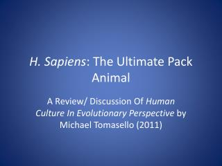 H. Sapiens : The Ultimate Pack Animal