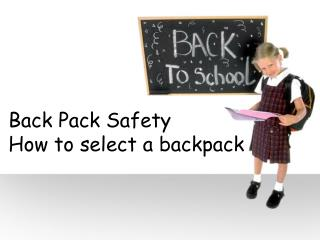 Back Pack Safety How to select a backpack