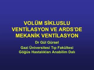 VOLÜM SİKLUSLU VENTİLASYON VE ARDS'DE MEKANİK VENTİLASYON