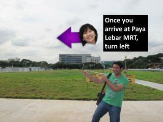 Once you  arrive at Paya Lebar MRT, turn left