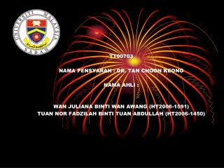 TT00703 NAMA PENSYARAH : DR. TAN CHOON KEONG NAMA AHLI :