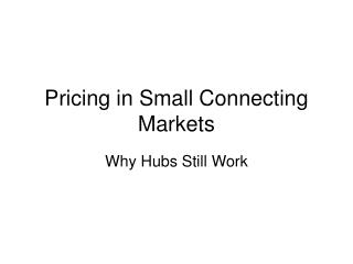 Pricing in Small Connecting Markets